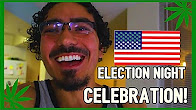 CannaViceTV Election Night Vlog & Weed Legalization Reaction