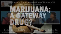 Elevate The Conversation Highlights  Is Marijuana A Gateway Drug?