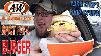 Pork Chop Reviews A&W's Spicy Papa Burger