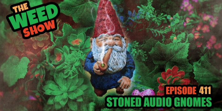 Weed Show Stoned Audio Gnomes