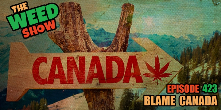 The Weed Show Blame Canada