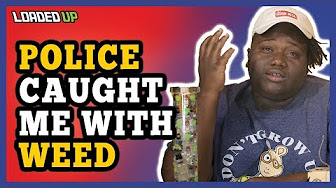 Loaded Up Police Caught Me With Weed