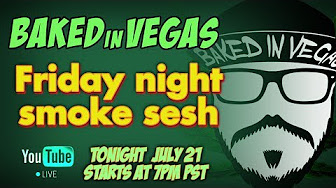 Baked In Vegas Friday Night Smoke Session