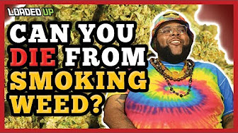 Loaded Up Can Smoking Weed Kill You?