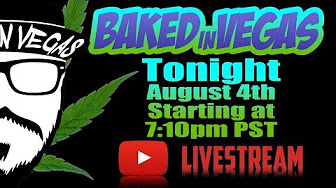 Baked In Vegas Dabs, Bongs loads, & Edibles! Let's get BAKED! LIVEstream