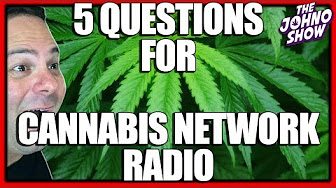 5 Questions for Cannabis Network Radio - The Johno Show