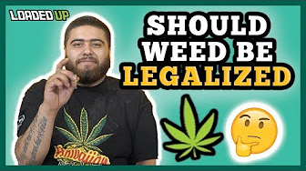 Loaded Up Why Weed Should & Shouldn't Be Legalized