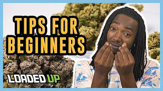 Loaded Up Tips For Beginner Weed Smokers