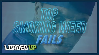 Top Smoking Weed Fails