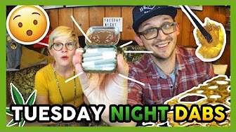 That High Couple TUESDAY NIGHT DABS!!