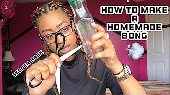 Deevaology HOW TO MAKE A HOMEMADE BONG IN 5 MINUTES!