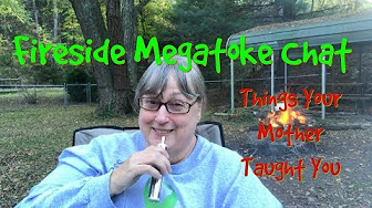 Fireside Megatoke Chat Things Your Mother Taught YOU