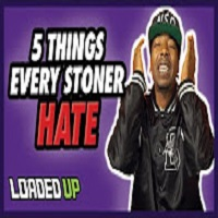 Loaded Up 5 Things Every Stoner Hates!