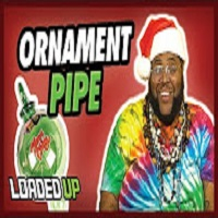 Loaded Up The Ornament Pipe!
