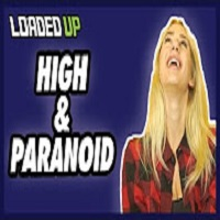 Loaded Up 3 Crazy Paranoid High Moments